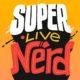 #SuperLiveNerd